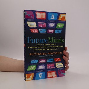 náhled knihy - Future minds : how the digital age is changing our minds, why this matters, and what we can do about it