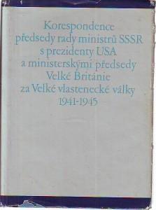 Korespondence předsedy rady ministrů SSSR s prezidenty USA a ministerskými předsedy Velké Británie za Velké vlastenecké války 1941 - 1945