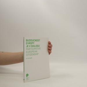 náhled knihy - Budoucnost Evropy je v dialogu = Participative European citizenship