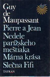 náhled knihy - Pierre a Jean. Nedele parířskeho meštiaka. Márna krása. Slečna Fifi