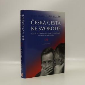 náhled knihy - Česká cesta ke svobodě : politické drama o šestnácti dějstvích s otevřeným koncem