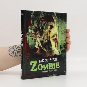 náhled knihy - Jak se státi zombie : [praktický průvodce pro každého, kdo má zálusk na mozky]