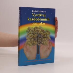 náhled knihy - Využívej každodenních zázraků : co všechno ví nevědomí a dokáže lépe než rozum