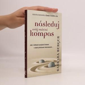 náhled knihy - Následuj svůj vnitřní kompas : jednoduchý průvodce v době přehlcení informacemi
