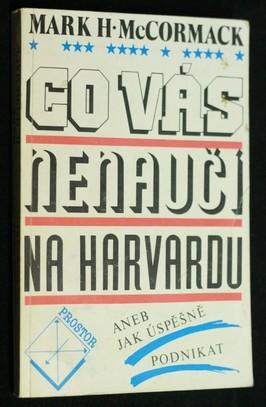 náhled knihy - Co vás na Harvardu nenaučí : aneb jak podnikat ještě úspěšněji