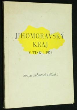 náhled knihy - Jihomoravský kraj v tisku 1973 : soupis publikací a článků : prameny k soubežné regionální bibliografii Čech a Moravy. Roč. 14