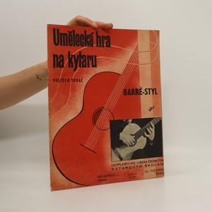 náhled knihy - Umělecká hra na kytaru. Barré-styl. Doplněk ke všem českým kytarovým školám