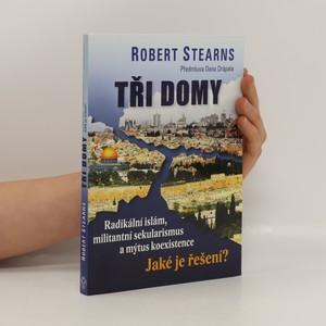 náhled knihy - Tři domy : radikální islám, militantní sekularismus a mýtus koexistence