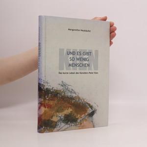 náhled knihy - Und es gibt so wenig Menschen : das kurze Leben des Künstlers Peter Kien
