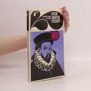náhled knihy - Rytíř smutné postavy : kniha svědectví o životě Miguela de Cervanes