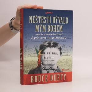 náhled knihy - Neštěstí bývalo mým bohem : román o prokletém životě Arthura Rimbauda
