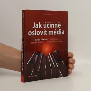 náhled knihy - Jak účinně oslovit média : media relations v podnikání, správě, kultuře i neziskovém sektoru