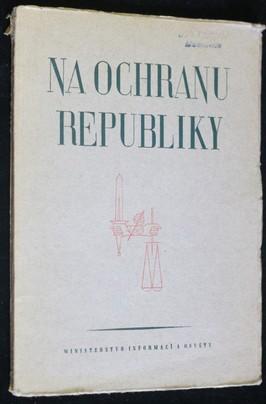 náhled knihy - Na ochranu republiky : Řeč ... Dr Alexeje Čepičky : Projevy poslanců Národní fronty v Národním shromáždění 6. října 1948