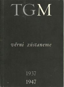 Věrni zůstaneme. TGM 1937 - 1947