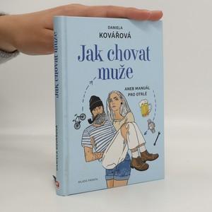 náhled knihy - Jak chovat muže, aneb, Manuál pro otrlé