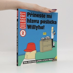 náhled knihy - Přineste mi hlavu poslíčka Willyho! : kniha Dilbertových příběhů