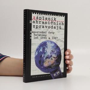 náhled knihy - Zápisník zahraničních zpravodajů. Reportážní črty a fejetony z let 1996 a 1997