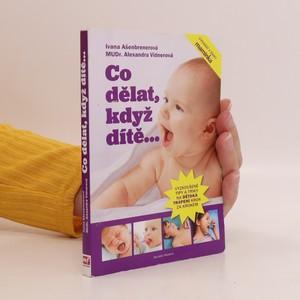 náhled knihy - Co dělat, když dítě... Tipy, jak překonat nejrůznější dětská trápení