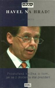 Havel na hrad! Prostořeká knížka o tom, jak se z disidenta stal prezident