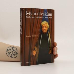 náhled knihy - Mým divákům : rozhovor s Ladislavem Smoljakem