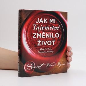 náhled knihy - Jak mi Tajemství změnilo život : skuteční lidé, skutečné příběhy