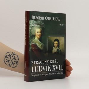 náhled knihy - Ztracený král Ludvík XVII. : tragický osud syna Marie Antoinetty