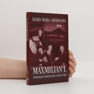 náhled knihy - Maxmilián I. : zakladatel habsburské světové říše