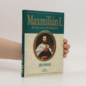 náhled knihy - Maxmilián I. : mexický císař z rodu Habsburků