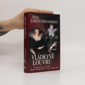 náhled knihy - Vládkyně Louvru : francouzské regentky Marie Medicejská a Anna Rakouská