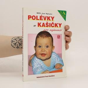 náhled knihy - Polévky a kašičky pro nejmenší : vaříme zdravě pro kojence a batolata : recepty a rady maminkám