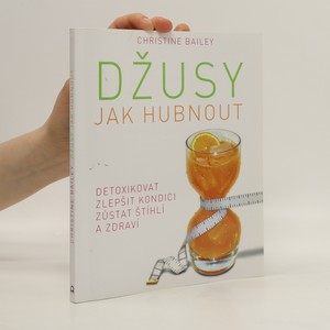 náhled knihy - Džusy : jak hubnout, detoxikovat, zlepšit kondici, zůstat štíhlí a zdraví