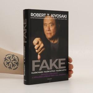 náhled knihy - Fake : falešné peníze - falešní učitelé - falešná aktiva : jak kvůli lžím chudí a příslušníci střední třídy dál chudnou