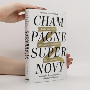 náhled knihy - Champagne Supernovy : Kate Mossová, Marc Jacobs, Alexander McQueen a renegáti devadesátých let, kteří přetvořili módu
