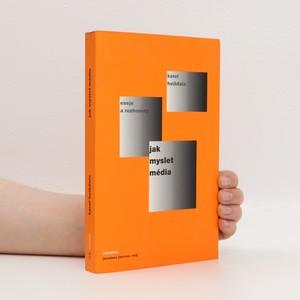 náhled knihy - Jak myslet média : eseje, přednášky, články a rozhovory 2004-2005