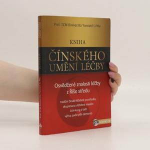 náhled knihy - Kniha čínského umění léčby : osvědčené znalosti léčby Říše středu