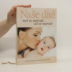 náhled knihy - Naše dítě : než se narodí... až se narodí
