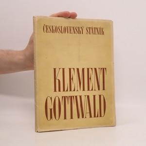 náhled knihy - Československý státník Klement Gottwald (vytrženo z přebalu)
