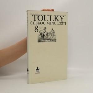 náhled knihy - Toulky českou minulostí. Osmý díl, [Slavné příběhy a osobnosti druhé poloviny 19. století]