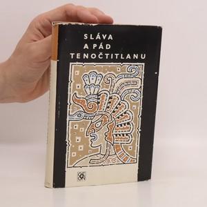náhled knihy - Sláva a pád Tenočtitlanu