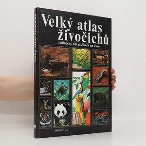 náhled knihy - Velký atlas živočichů : Jedinečný obraz života na Zemi