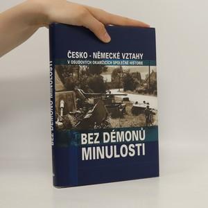 náhled knihy - Bez démonů minulosti : česko-německé vztahy v osudových okamžicíh společné minulosti