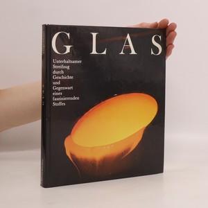 náhled knihy - Glas : Unterhaltsamer Streifzug durch Geschichte und Gegenwart eines faszinierenden Stoffes