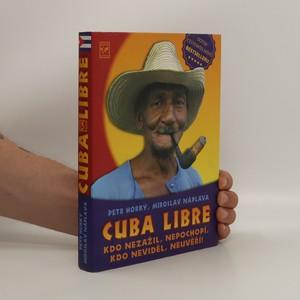 náhled knihy - Cuba libre : kdo nezažil, nepochopí, kdo neviděl, neuvěří!