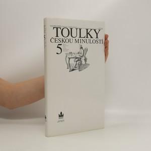náhled knihy - Toulky českou minulostí. 5. díl. Od časů Marie Terezie (1740) do konce napoleonských válek (1815).