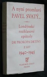 A nyní promluví Pavel Svatý...: londýnské rozhlasové epištoly z let 1940-1945 Kniha londýnských rozhlasových projevů Dra Prokopa Drtiny Londýnské rozhlasové epištoly z let 1940-194