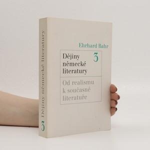 náhled knihy - Dějiny německé literatury : kontinuita a změna : od středověku po současnost. Svazek 3, Od realismu k současné literatuře
