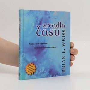 náhled knihy - Zrcadla času : pomocí regrese k fyzickému, emočnímu a duchovnímu uzdravení
