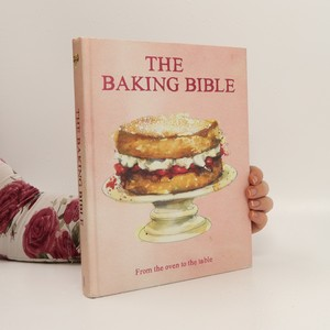 náhled knihy - The baking bible : From the oven to the table