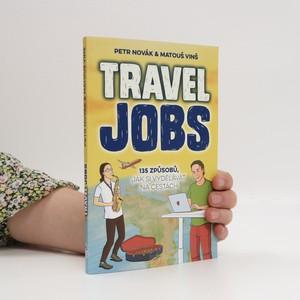 náhled knihy - Travel jobs : 135 způsobů, jak si vydělávat na cestách