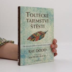 náhled knihy - Toltécké tajemství štěstí : jak silou přesvědčení vytvořit trvalou změnu
